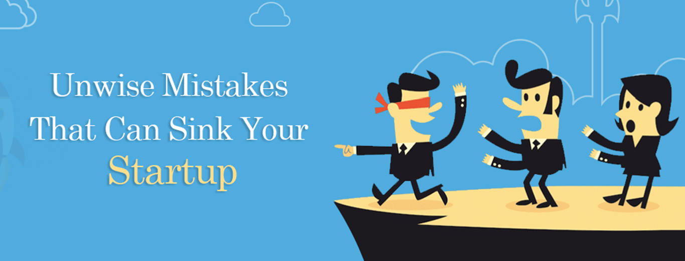 Unwise Mistakes that can sink your startup